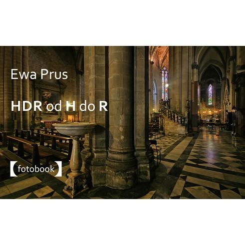 Poradnik fotograficzny HDR od H do R - Ewa Prus