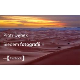 Piotr Dębek Siedem fotografii I - poradnik fotograficzny ebook